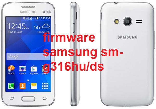 تفليش، هاتف، سامسونغ  ،Firmware ،Samsung، Galaxy ،Ace 4 ،G316HU/DS