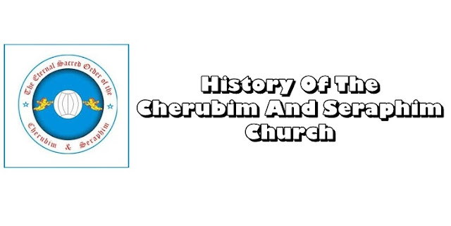 History Of The Cherubim And Seraphim Church And All You Need To Know About Them
