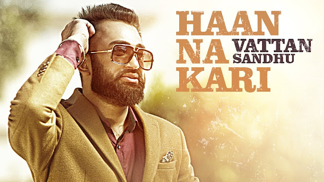 HAAN NA KARI Song Lyrics - Vattan Sandhu