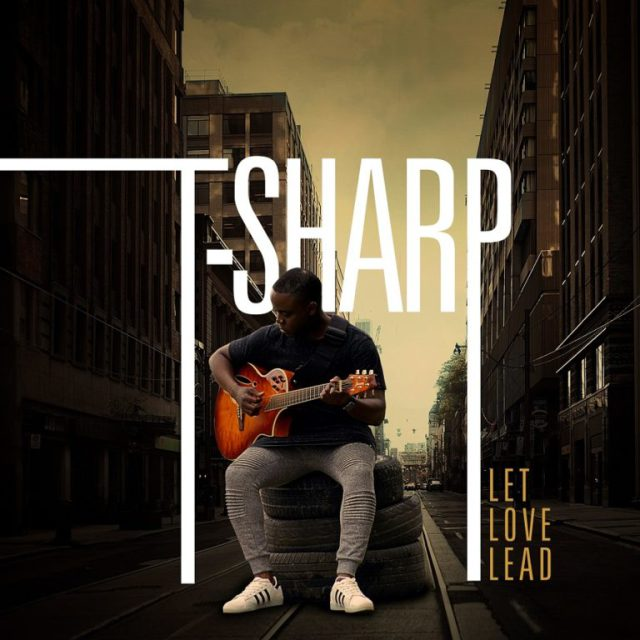Music: Let Love Lead - T-Sharp