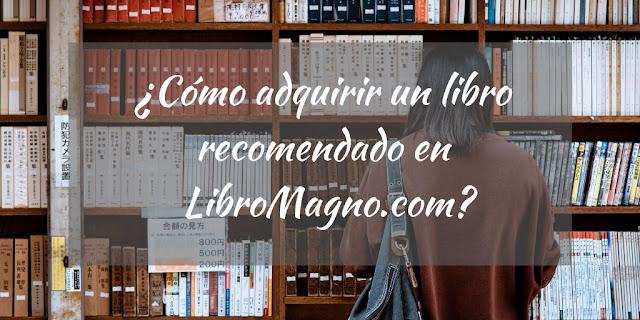 ¿Cómo adquirir un libro recomendado en LibroMagno.com?