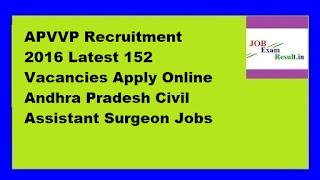 APVVP Recruitment 2016 Latest 152 Vacancies Apply Online Andhra Pradesh Civil Assistant Surgeon Jobs