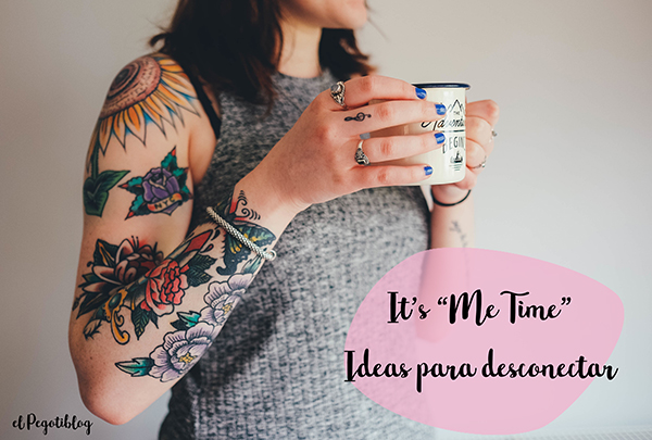 "It's ""me time"" - Ideas para desconectar"