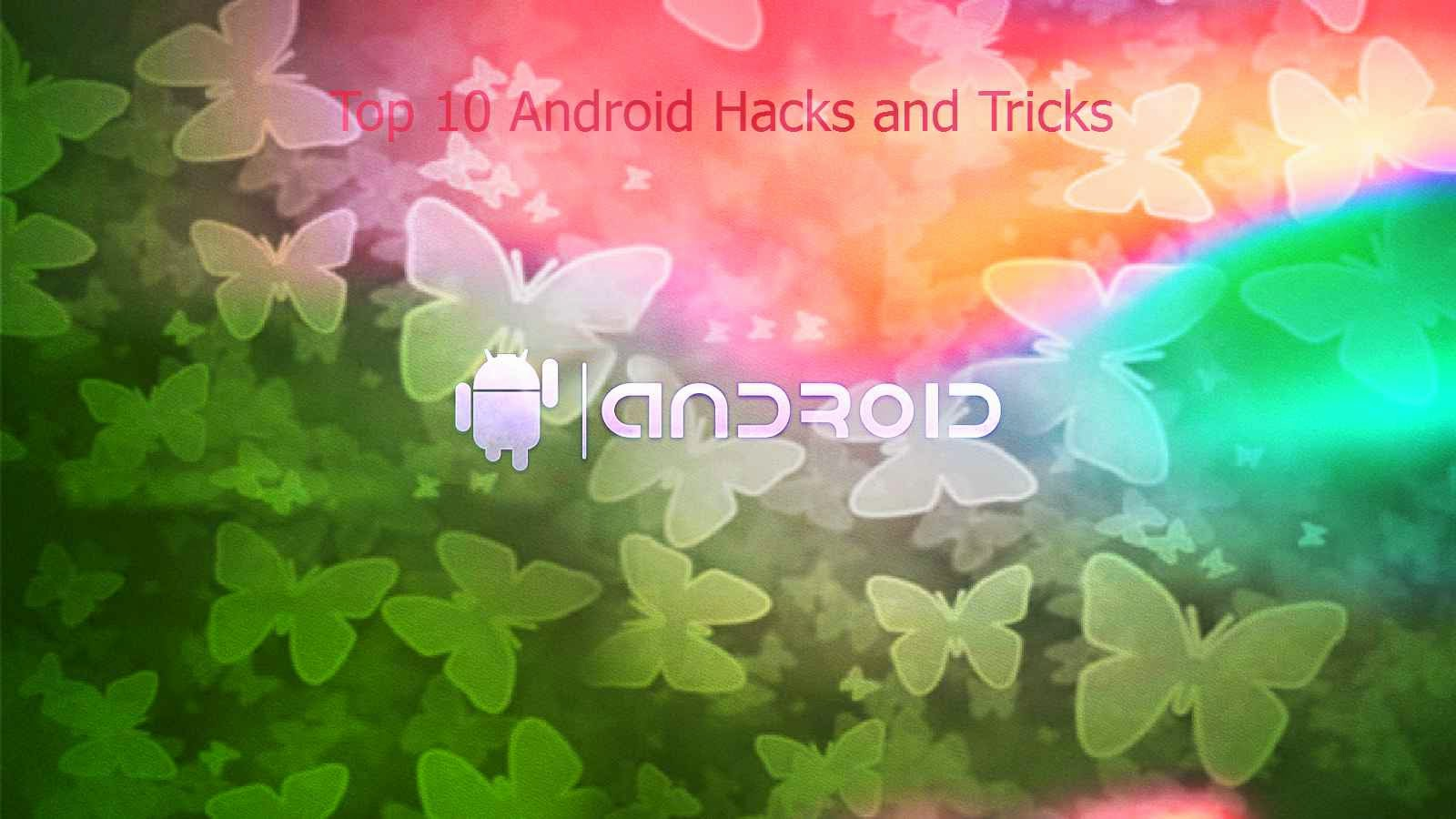 Top 10 Android Hacks and Tricks for Your Android Phone
