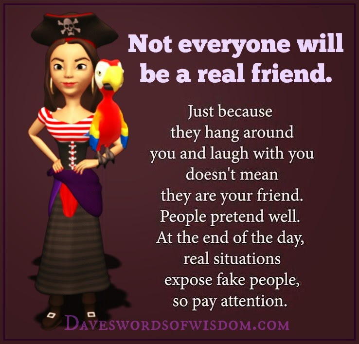 Daveswordsofwisdomcom Not Everyone Will Be A Real Friend