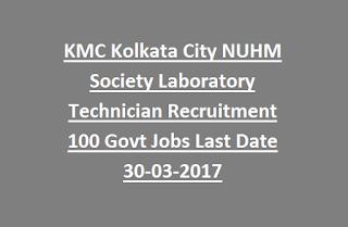 KMC Kolkata City NUHM Society Laboratory Technician Recruitment 100 Govt Jobs Last Date 30-03-2017