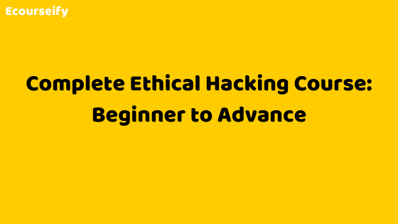 Complete Ethical Hacking Course: Beginner to Advance