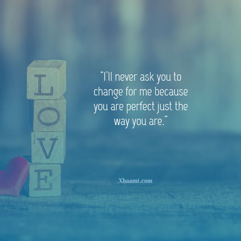 I will never ask you to change quote
