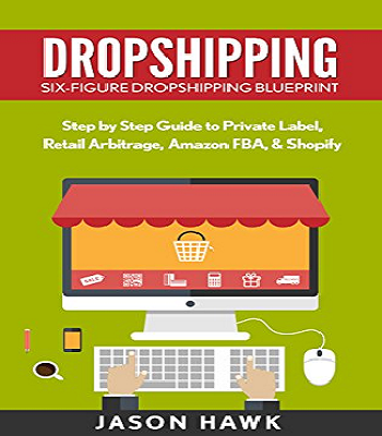 Dropshipping: Six-Figure Dropshipping Blueprint: Step by Step Guide to Private Label, Retail Arbitrage, Amazon FBA, Shopify pdf