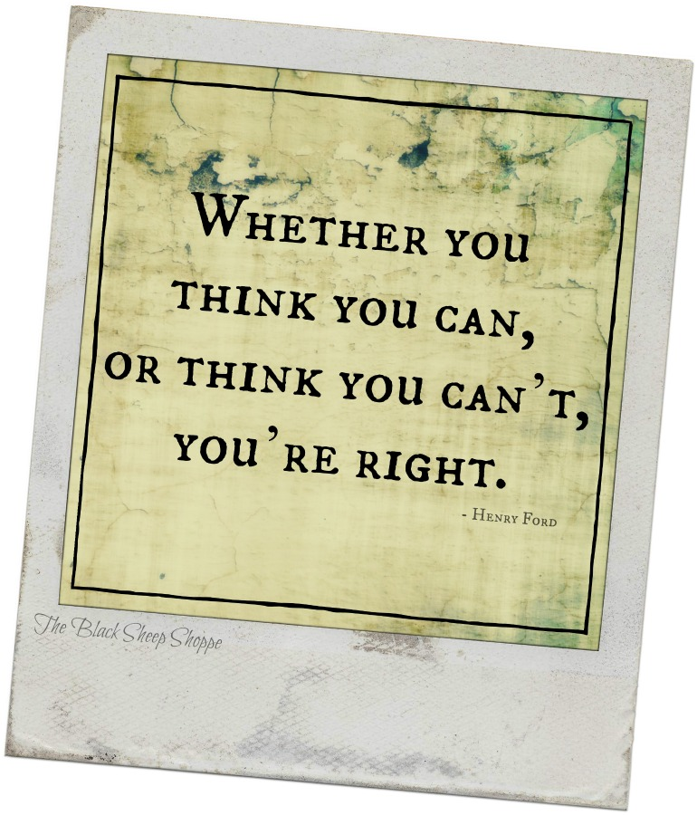 Whether you think you can, or think you can't, you're right. - Henry Ford