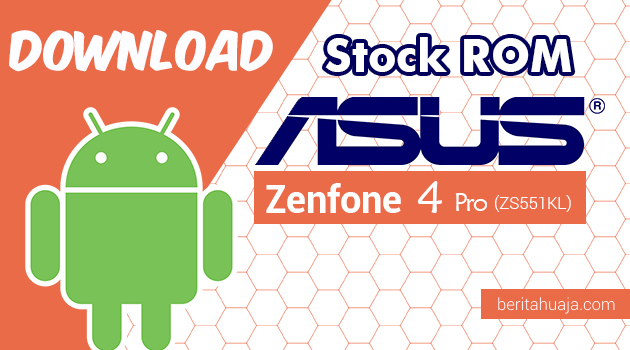 Download Stock ROM ASUS Zenfone 4 Pro (ZS551KL) All Versions