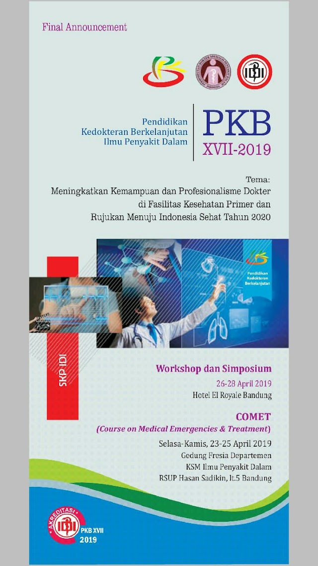 """PKB XVII -2019 """"Meningkatkan Kemampuan Profesionalisme Dokter di Fasilitas Kesehatan Primer dan Rujukan Menuju Indonesia Sehat Tahun 2020"""" (26-28 April 2019) Bandung"""
