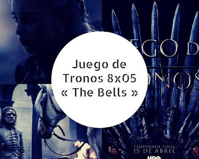 Juego de Tronos 8x05 « The Bells »