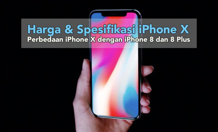 Spesifikasi dan Harga iPhone X [serta Perbedaan iPhone X dan iPhone 8/8 Plus]