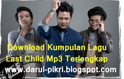 Download Kumpulan Lagu Last Child Mp3 Terlengkap