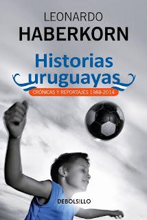 Historias uruguayas, crónicas y reportajes de Leonardo Haberkorn