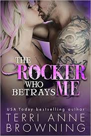 The Rocker Who Betrays Me ( The Rocker #11) by Terri Anne Browning