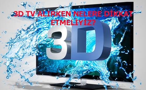 3D TV ALIRKEN NELERE DİKKAT ETMELİYİZ?