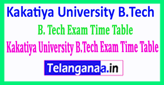 Kakatiya University B.Tech Exam Time Table 2018