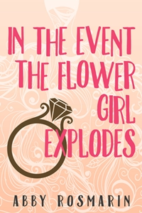 In the Event the Flower Girl Explodes (Abby Rosmarin)