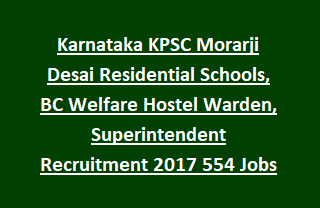 Karnataka KPSC Morarji Desai Residential Schools, BC Welfare Hostel Warden, Superintendent Recruitment 2017 554 Jobs