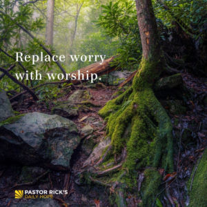 Replace Worry with Worship by Rick Warren