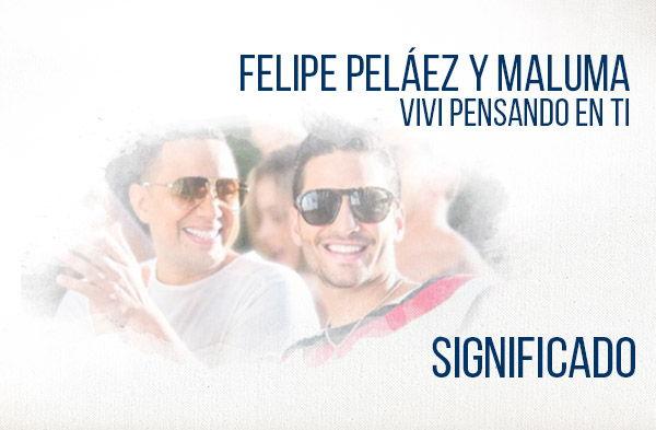 Vivo Pensando En Ti significado de la canción Felipe Peláez Maluma.