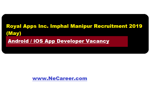 Royal Apps Inc. Imphal Manipur Recruitment 2019  -  Android/iOS app Developer Vacancy