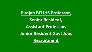 Punjab BFUHS Professor, Senior Resident, Assistant Professor, Junior Resident 127 Govt Jobs Recruitment 2018