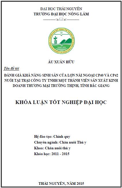 Đánh giá khả năng sinh sản của lợn nái ngoại CP40 và CP42 nuôi tại trại công ty TNHH một thành viên sản xuất kinh doanh thương mại Trường Thịnh tỉnh Bắc Giang