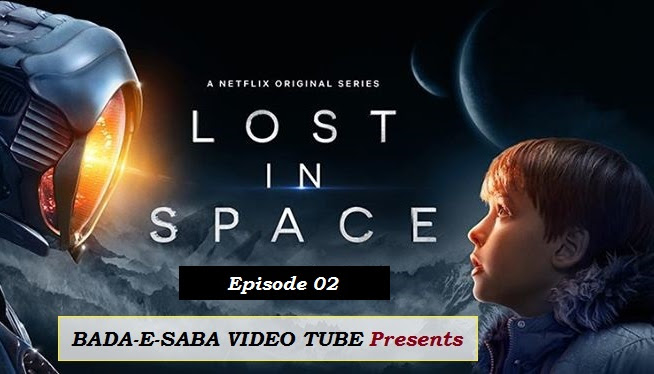 BAD-E-SABA Presents - Lost in Space Season 1 Episode 2 Watch Online In HD