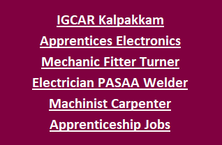 IGCAR KALPAKKAM ITI Trade Apprentices Electronics Mechanic Fitter Turner Electrician PASAA Welder Machinist Carpenter Apprenticeship Jobs
