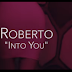 Download New Video : Roberto – Into You { Official Video }