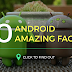 20 Amazing Facts About Android that you Never Heard About