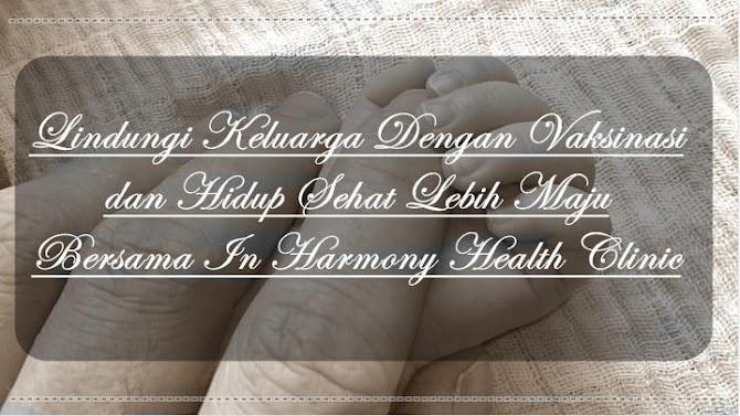 Lindungi Keluarga Dengan Vaksinasi dan Hidup Sehat Lebih Maju Bersama In Harmony Health Clinic