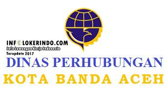 Lowongan Kerja Dinas Perhubungan Kota Banda Aceh 2017