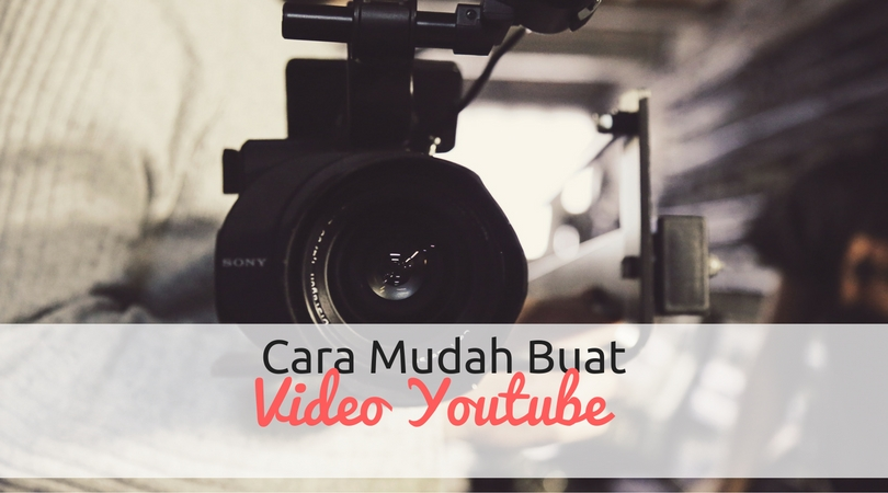 Cara Paling Mudah Buat Video Youtube