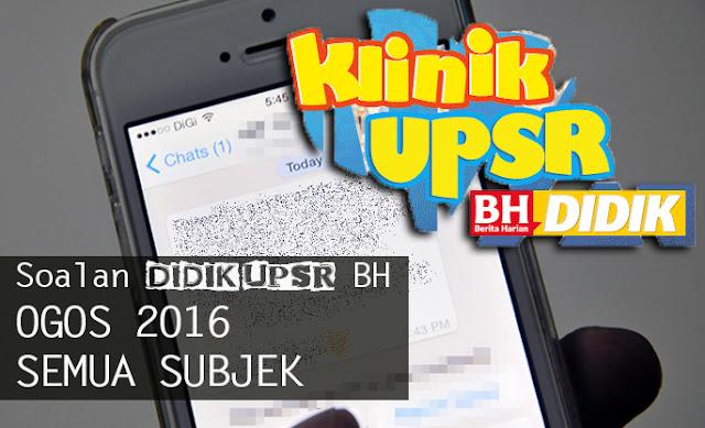 Himpunan Soalan DIDIK UPSR Bulan OGOS 2016 Semua Subjek