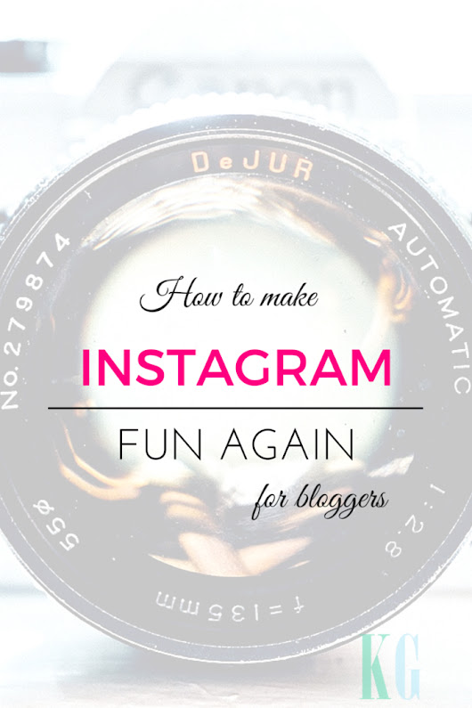 How To Make Instagram Fun Again For Bloggers