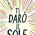 """""""TI DARÒ IL SOLE"""" di JANDY NELSON"""