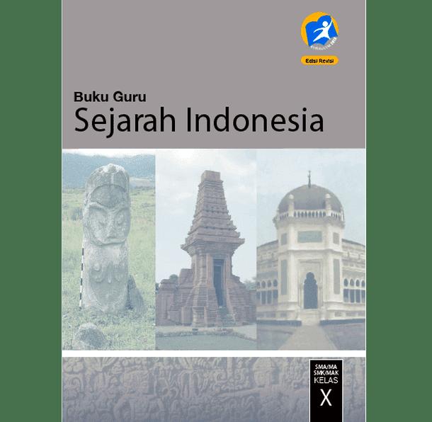 Buku Sejarah Indonesia untuk Guru dan Siswa Kelas 10 SMA MA SMK MAK Kurikulum 2013