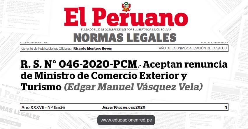 R. S. N° 046-2020-PCM.- Aceptan renuncia de Ministro de Comercio Exterior y Turismo (Edgar Manuel Vásquez Vela)