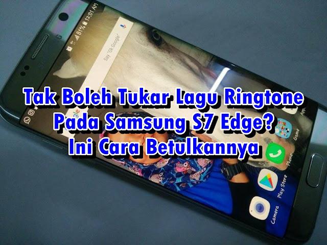Tak Boleh Tukar Lagu Ringtone Pada Samsung S7 Edge? Ini Cara Betulkannya