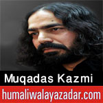 http://www.humaliwalayazadar.com/2012/11/muqaddas-ali-shah-kazmi-nohay-2010-2013.html
