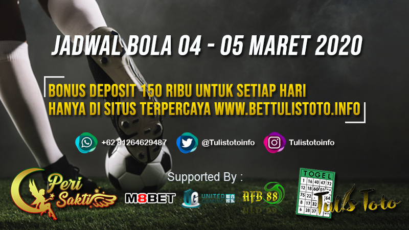 JADWAL BOLA TANGGAL 04 – 05 MARET 2020