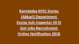 Karnataka KPSC Excise (Abkari) Department Excise Sub Inspector 59 SI Got Jobs Recruitment Online Notification 2018
