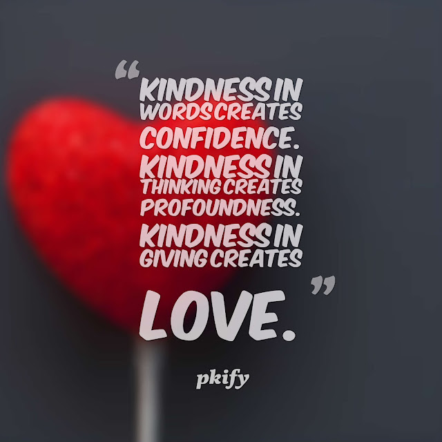 Kindness in words creates confidence Kindness in thinking creates profoundness  Love Quotes