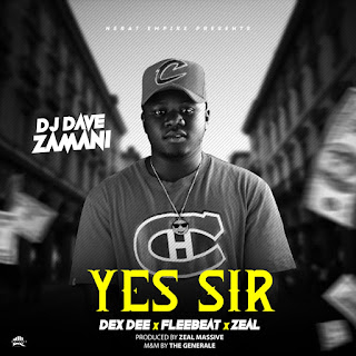 New Music : Dj DAVE_YES SIR_Ft DEX DEE X FLEE X ZEAL -(Prod By Zeal Massive)