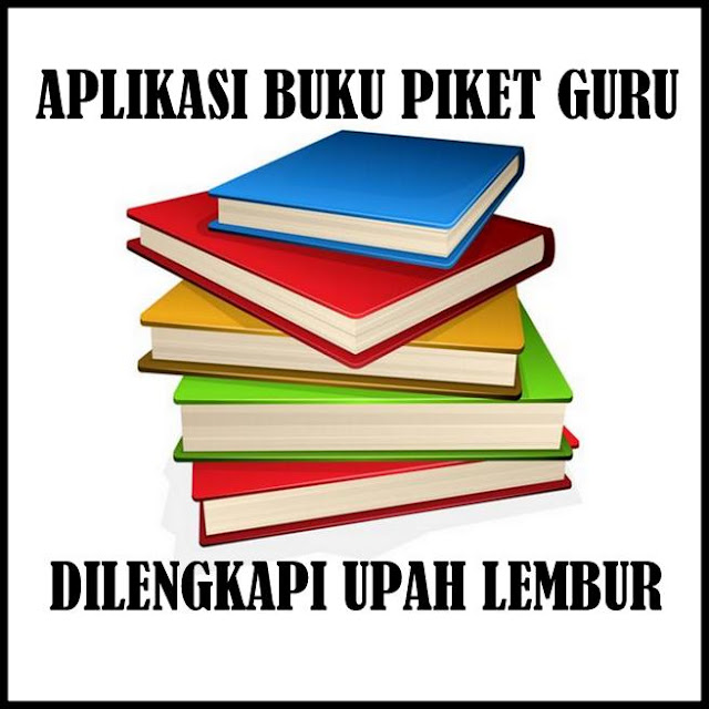 Download Aplikasi Buku Piket Guru Lengkap Dengan Upah Lembur