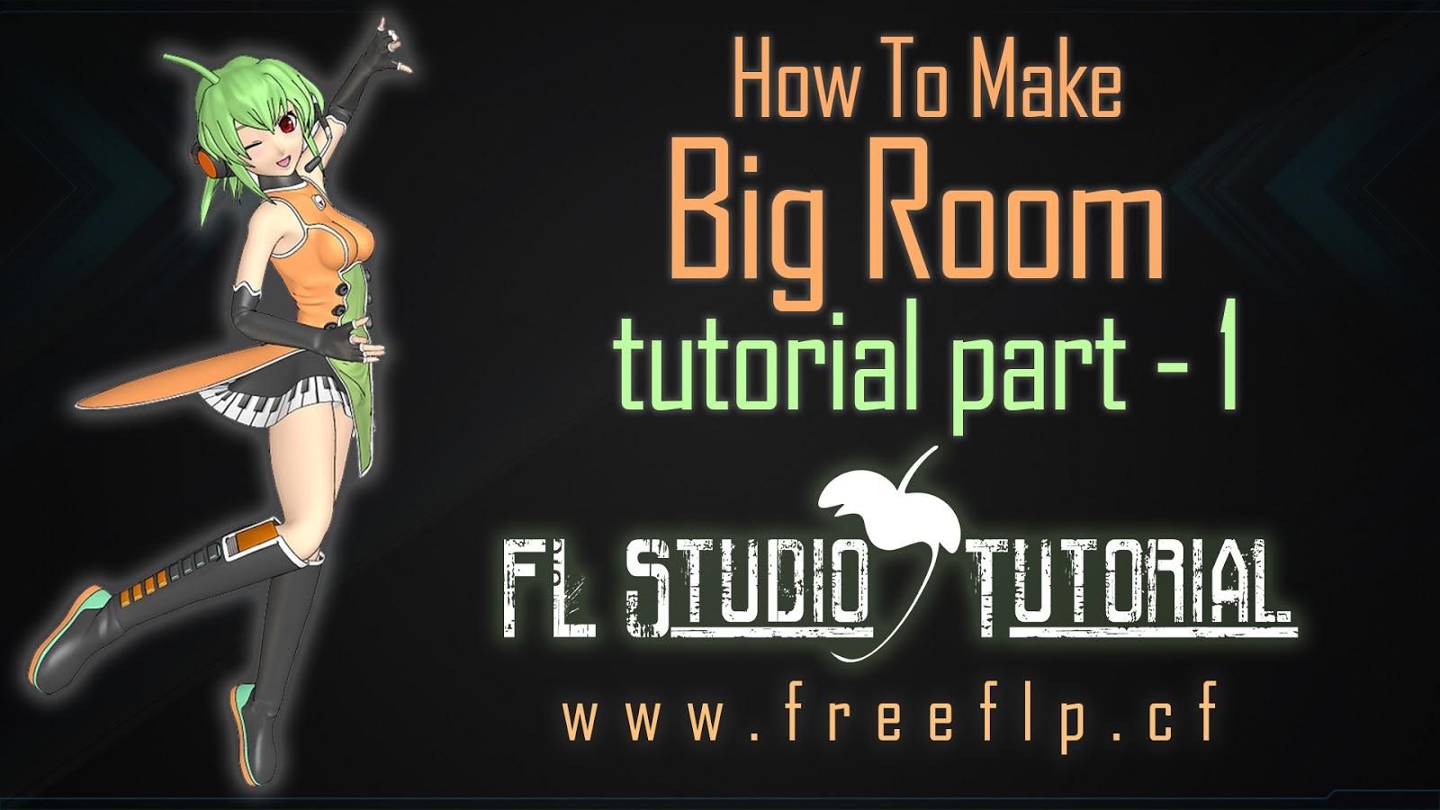 How to make big room tutorial part 1 fl studio for How to build a florida room